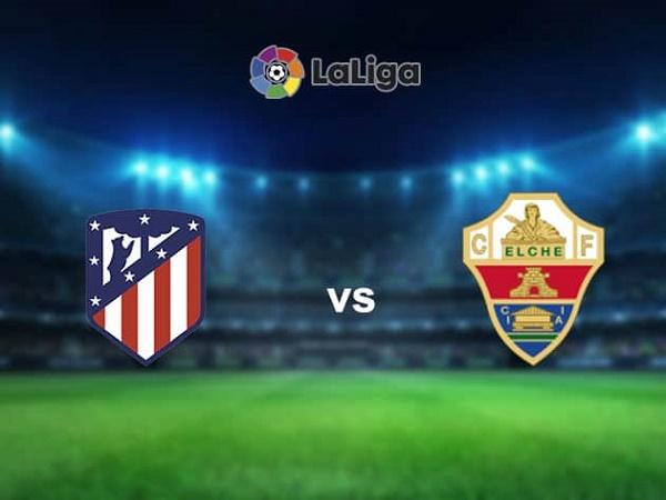 Soi kèo Atletico Madrid vs Elche – 20h00 19/12, VĐQG Tây Ban Nha